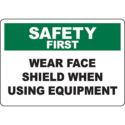 SAFETY FIRST Wear Face Shield When Using Equipment Sign