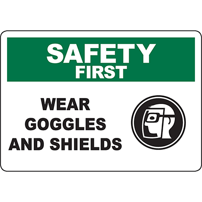 SAFETY FIRST Wear Goggles And Shields Sign