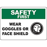 SAFETY FIRST Wear Goggles Or Face Shield Sign