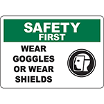SAFETY FIRST Wear Goggles Or Wear Shields Sign