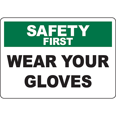 SAFETY FIRST Wear Your Gloves Sign