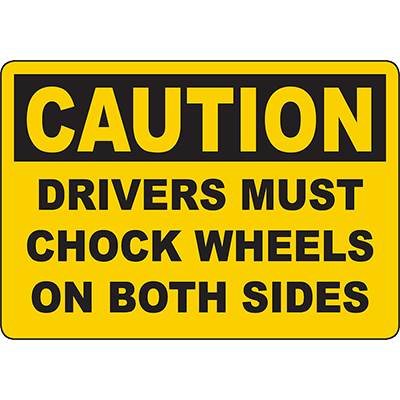 CAUTION Drivers Must Chock Wheels On Both Sides Sign