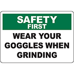 SAFETY FIRST Wear Your Goggles When Grinding Sign