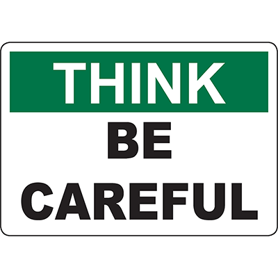 THINK Be Careful Sign