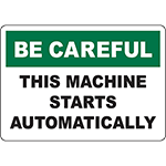 BE CAREFUL This Machine Starts Automatically Sign