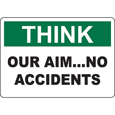 THINK Our Aim…No Accidents Sign