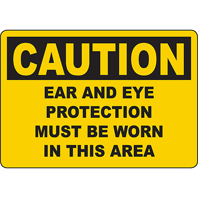 CAUTION Ear And Eye Protection Must Be Worn In This Area Sign
