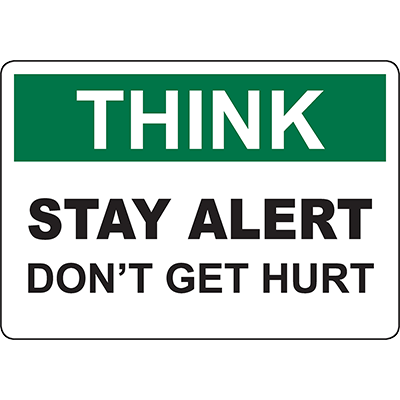 THINK Stay Alert Don'T Get Hurt Sign