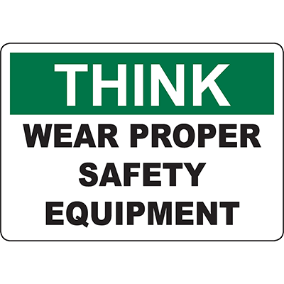 THINK Wear Proper Safety Equipment Sign