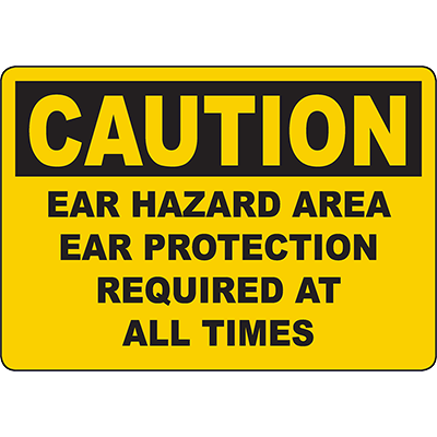 CAUTION Ear Hazard Area Ear Protection Required At All Times Sign
