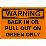 WARNING Back In Or Pull Out On Green Only Sign