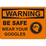 WARNING Be Safe Wear Your Goggles Sign