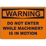 WARNING Do Not Enter When Machinery In Motion Sign