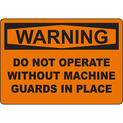 WARNING Do Not Operate Without Machine Guards In Place Sign