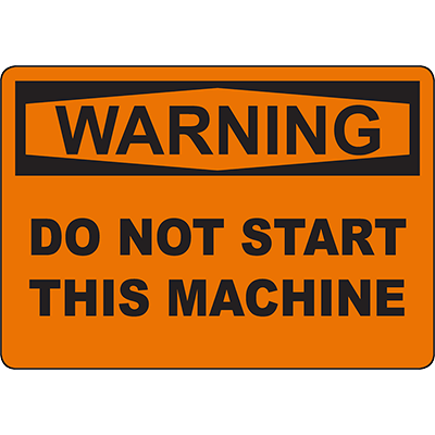 WARNING Do Not Start This Machine Sign