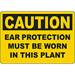 CAUTION Ear Protection Must Be Worn In This Plant Sign