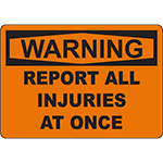 WARNING Report All Injuries At Once Sign