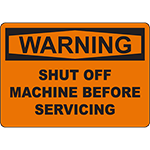 WARNING Shut Off Machine Before Servicing Sign