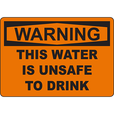 WARNING This Water Is Unsafe To Drink Sign