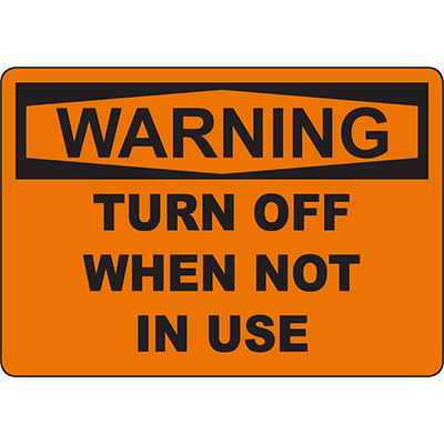 WARNING Turn Off When Not In Use Sign