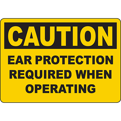 CAUTION Ear Protection Required When Operating Sign