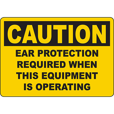 CAUTION Ear Protection Required When Equipment Running Sign