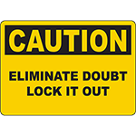 CAUTION Eliminate Doubt Lock It Out Sign