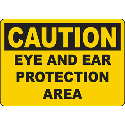 CAUTION Eye And Ear Protection Area Sign