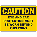 CAUTION Eye And Ear Protection Must Be Worn Beyond This Point Sign