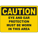 CAUTION Eye And Ear Protection Must Be Worn In This Area Sign
