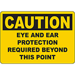 CAUTION Eye And Ear Protection Required Beyond This Point Sign