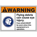 WARNING Flying Debris Eye Injury Face shield MUST be worn Sign