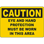 CAUTION Eye And Hand Protection Must Be Worn In This Area Sign