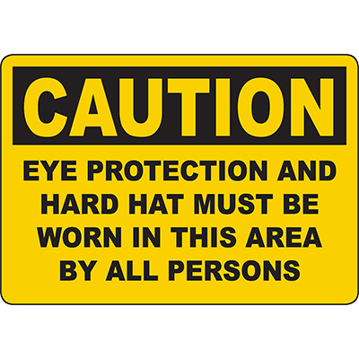 CAUTION Eye Protection Hard Hat Must Be Worn Sign