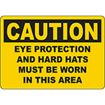 CAUTION Eye Protection And Hard Hats Must Be Worn In This Area Sign