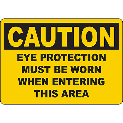 CAUTION Eye Protection Must Be Worn When Entering This Area Sign