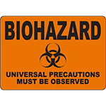 BIOHAZARD Biohazard Universal Precautions Must Be Observed Sign