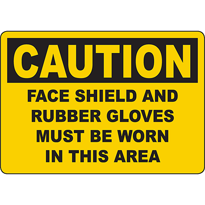 CAUTION Face Shield Rubber Gloves Must Be Worn Sign