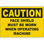 CAUTION Face Shield Must Be Worn When Operating Machine Sign