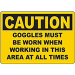 CAUTION Goggles Must Be Worn When Working Sign