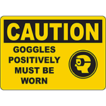 CAUTION Goggles Positively Must Be Worn Sign
