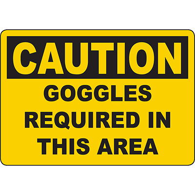 CAUTION Goggles Required In This Area Sign