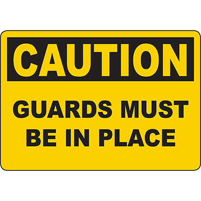 CAUTION Guards Must Be In Place Sign