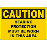 CAUTION Hearing Protection Must Be Worn In This Area Sign