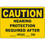 CAUTION Hearing Protection Required After ____ Hr(S) ___ Db Sign