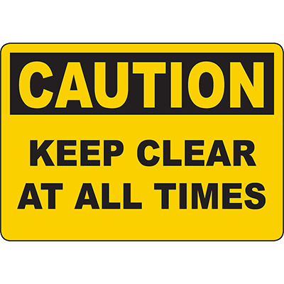 CAUTION Keep Clear At All Times Sign