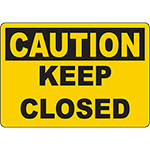 CAUTION Keep Closed Sign