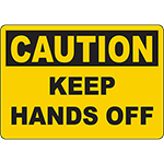 CAUTION Keep Hands Off Sign