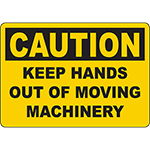 CAUTION Keep Hands Out Of Moving Machinery Sign