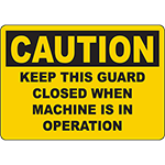 CAUTION Keep This Guard Closed When Machine Is In Operation Sign